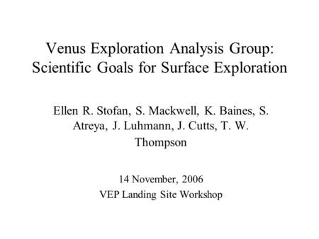 Venus Exploration Analysis Group: Scientific Goals for Surface Exploration Ellen R. Stofan, S. Mackwell, K. Baines, S. Atreya, J. Luhmann, J. Cutts, T.