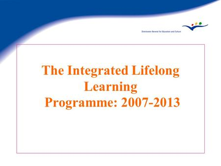The Integrated Lifelong Learning Programme: 2007-2013.