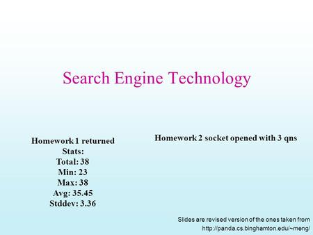 Search Engine Technology Slides are revised version of the ones taken from  Homework 1 returned Stats: Total: 38 Min: