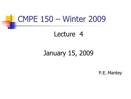 CMPE 150 – Winter 2009 Lecture 4 January 15, 2009 P.E. Mantey.