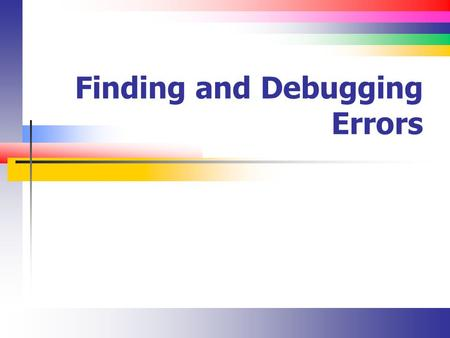 Finding and Debugging Errors. Slide 2 Categories of Errors Syntax errors are detected at compile time Use the Error List window to find these errors The.