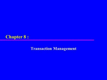 Chapter 8 : Transaction Management. u Function and importance of transactions. u Properties of transactions. u Concurrency Control – Meaning of serializability.