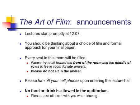 The Art of Film: announcements Lectures start promptly at 12:07. You should be thinking about a choice of film and formal approach for your final paper.