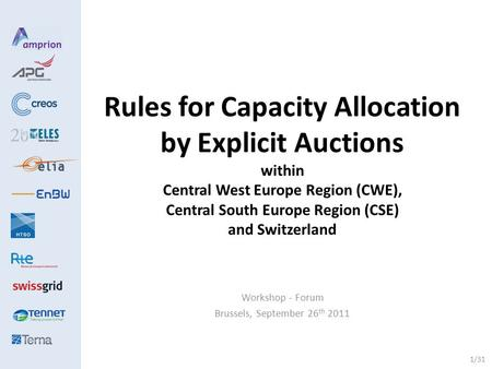 1/31 Rules for Capacity Allocation by Explicit Auctions within Central West Europe Region (CWE), Central South Europe Region (CSE) and Switzerland Workshop.