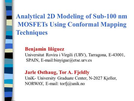 Analytical 2D Modeling of Sub-100 nm MOSFETs Using Conformal Mapping Techniques Benjamin Iñiguez Universitat Rovira i Virgili (URV), Tarragona, E-43001,