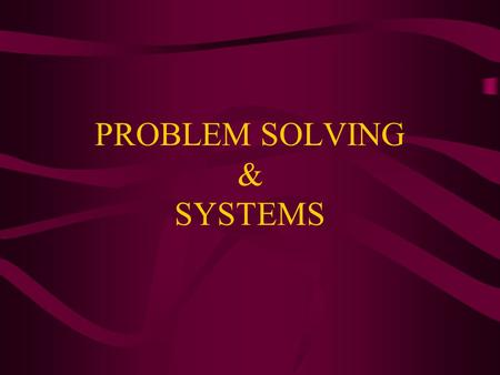 PROBLEM SOLVING & SYSTEMS. Problem Solving –Humans have always needed food, clothing, shelter and healthcare. –Early humans lived in caves and ate fruits.