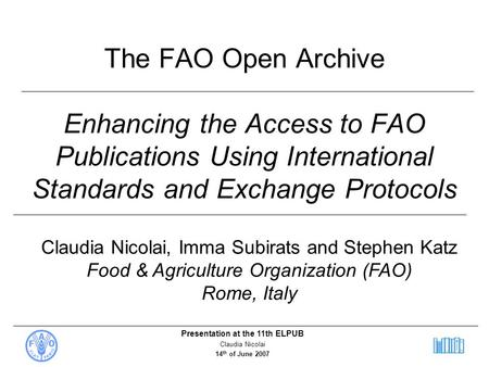 The FAO Open Archive Enhancing the Access to FAO Publications Using International Standards and Exchange Protocols Claudia Nicolai, Imma Subirats and.
