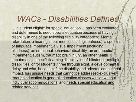 1 WACs - Disabilities Defined … a student eligible for special education.…has been evaluated and determined to need special education because of having.