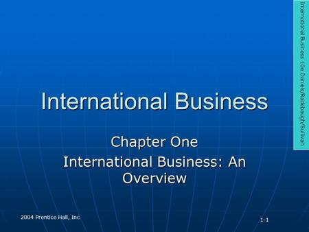 International Business Chapter One International Business: An Overview International Business 10e Daniels/Radebaugh/Sullivan 2004 Prentice Hall, Inc 1-1.