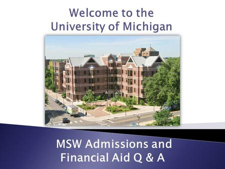 Welcome to the University of Michigan MSW Admissions and Financial Aid Q & A.