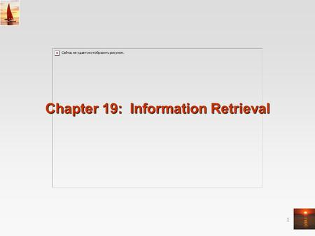 1 Chapter 19: Information Retrieval. ©Silberschatz, Korth and Sudarshan19.2Database System Concepts - 5 th Edition, Sep 2, 2005 Chapter 19: Information.