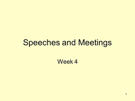 1 Speeches and Meetings Week 4. 2 Speeches, meetings and news conferences Speeches and news conferences make a difference –Public opinion –Credibility.