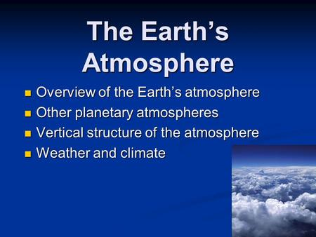 The Earth's Atmosphere Overview of the Earth's atmosphere Overview of the Earth's atmosphere Other planetary atmospheres Other planetary atmospheres Vertical.
