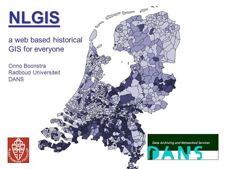 NLGIS a web based historical GIS for everyone Onno Boonstra Radboud Universiteit DANS.