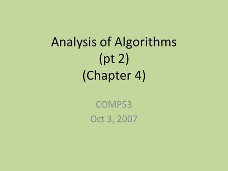 Analysis of Algorithms (pt 2) (Chapter 4) COMP53 Oct 3, 2007.