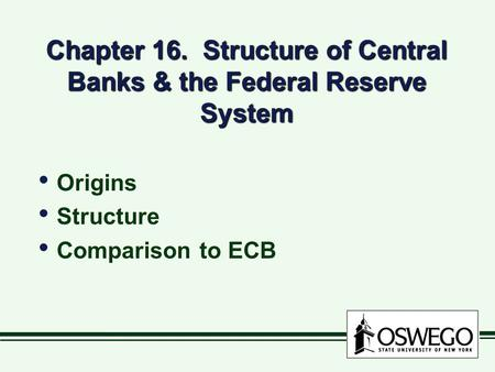 Chapter 16. Structure of Central Banks & the Federal Reserve System Origins Structure Comparison to ECB Origins Structure Comparison to ECB.