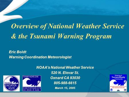 Overview of National Weather Service & the Tsunami Warning Program Eric Boldt Warning Coordination Meteorologist NOAA's National Weather Service 520 N.