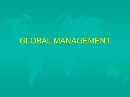 GLOBAL MANAGEMENT.