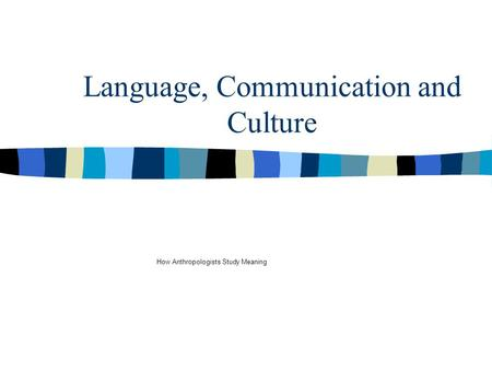 Language, Communication and Culture