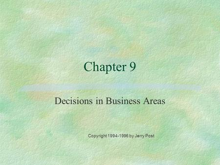 Decisions in Business Areas Copyright 1994-1996 by Jerry Post Chapter 9.
