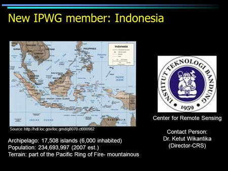 New IPWG member: Indonesia Center for Remote Sensing Contact Person: Dr. Ketut Wikantika (Director-CRS) Source: