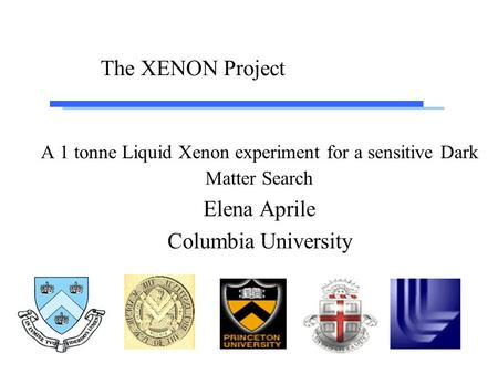 The XENON Project A 1 tonne Liquid Xenon experiment for a sensitive Dark Matter Search Elena Aprile Columbia University.