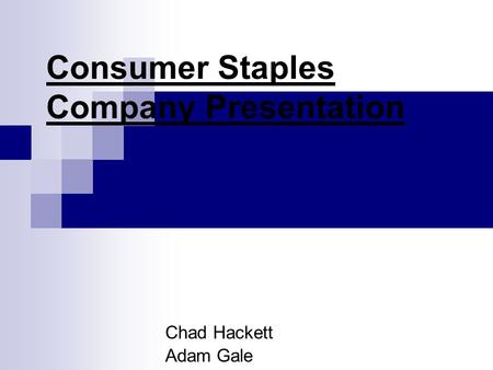 Consumer Staples Company Presentation Chad Hackett Adam Gale.