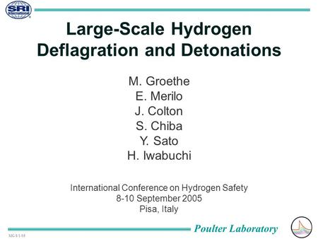 Poulter Laboratory MG 8/1/05 Large-Scale Hydrogen Deflagration and Detonations International Conference on Hydrogen Safety 8-10 September 2005 Pisa, Italy.