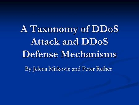 A Taxonomy of DDoS Attack and DDoS Defense Mechanisms By Jelena Mirkovic and Peter Reiher.