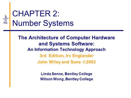 CHAPTER 2: Number Systems The Architecture of Computer Hardware and Systems Software: An Information Technology Approach 3rd Edition, Irv Englander John.