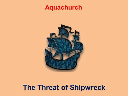 Aquachurch The Threat of Shipwreck. The Church in the West is heading for shipwreck Number of Christians in Global South is growing Number of Christians.