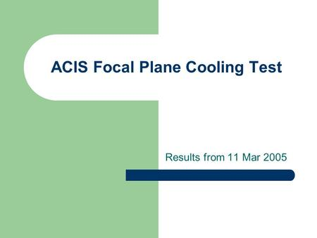 ACIS Focal Plane Cooling Test Results from 11 Mar 2005.