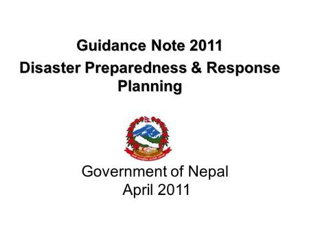 Government of Nepal April 2011. WHY DO WE NEED GUIDELINES Compared to other countries/cities in the world, Nepal lies –Flood disaster -31 st position.
