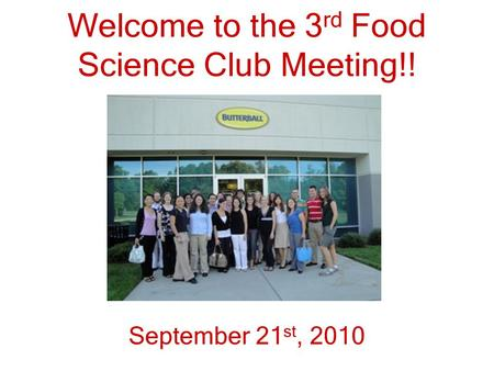 Welcome to the 3 rd Food Science Club Meeting!! September 21 st, 2010.