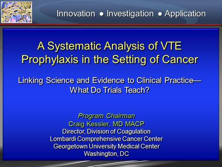 A Systematic Analysis of VTE Prophylaxis in the Setting of Cancer Linking Science and Evidence to Clinical Practice— What Do Trials Teach? A Systematic.