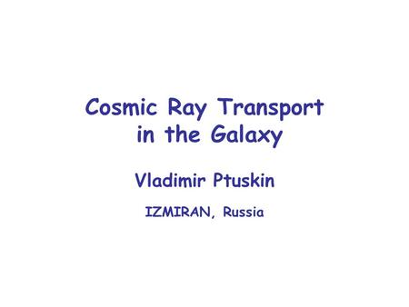 Cosmic Ray Transport in the Galaxy Vladimir Ptuskin IZMIRAN, Russia.