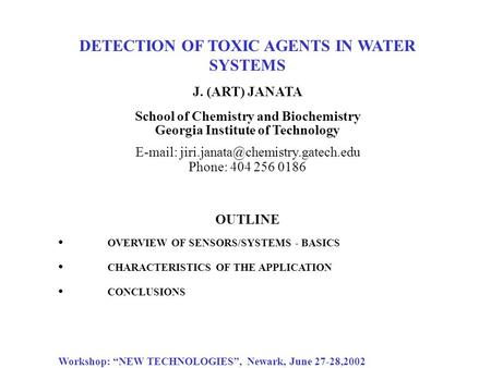 DETECTION OF TOXIC AGENTS IN WATER SYSTEMS J. (ART) JANATA School of Chemistry and Biochemistry Georgia Institute of Technology