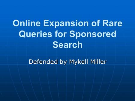 Online Expansion of Rare Queries for Sponsored Search Defended by Mykell Miller.