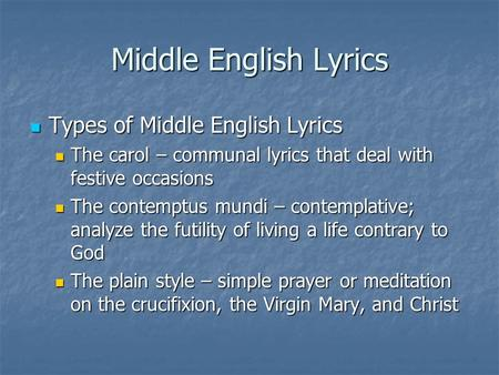 Middle English Lyrics Types of Middle English Lyrics Types of Middle English Lyrics The carol – communal lyrics that deal with festive occasions The carol.