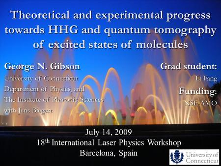 Theoretical and experimental progress towards HHG and quantum tomography of excited states of molecules Grad student: Li Fang Funding : NSF-AMO July 14,