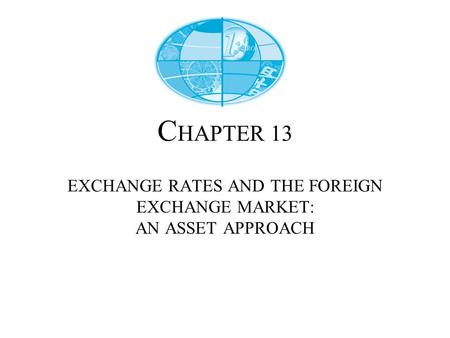 C HAPTER 13 EXCHANGE RATES AND THE FOREIGN EXCHANGE MARKET: AN ASSET APPROACH.