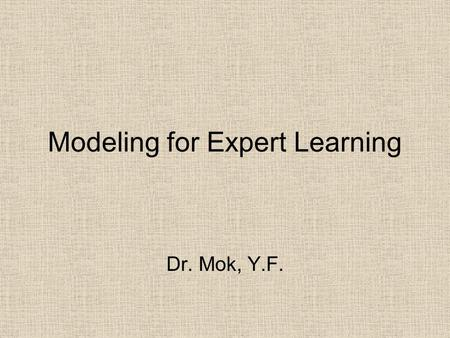 Modeling for Expert Learning Dr. Mok, Y.F.. Many university students do not study Their decoding is inefficient, making comprehension weak & difficult.