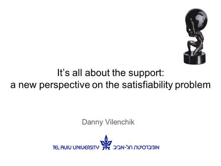 It's all about the support: a new perspective on the satisfiability problem Danny Vilenchik.