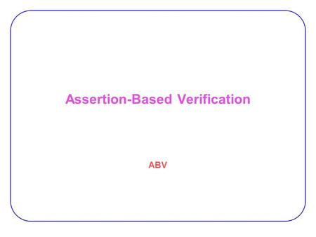 Assertion-Based Verification ABV. 2 Assertion Assertion:  is a conditional statement that checks for specific behavior and displays a message if it does.