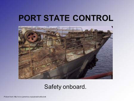 PORT STATE CONTROL Safety onboard. Picture from: