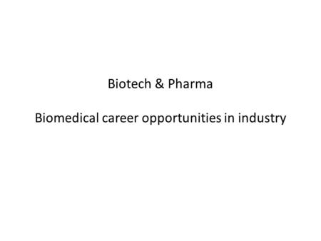 Biotech & Pharma Biomedical career opportunities in industry.