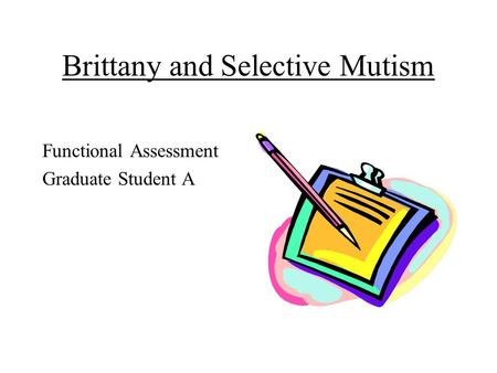 Brittany and Selective Mutism Functional Assessment Graduate Student A.