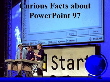 Curious Facts about PowerPoint 97. Did you know that… F PowerPoint 97 now includes Visual Basic for Applications as a macro language?