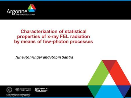Characterization of statistical properties of x-ray FEL radiation by means of few-photon processes Nina Rohringer and Robin Santra.