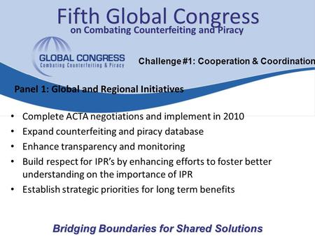 Complete ACTA negotiations and implement in 2010 Expand counterfeiting and piracy database Enhance transparency and monitoring Build respect for IPR's.